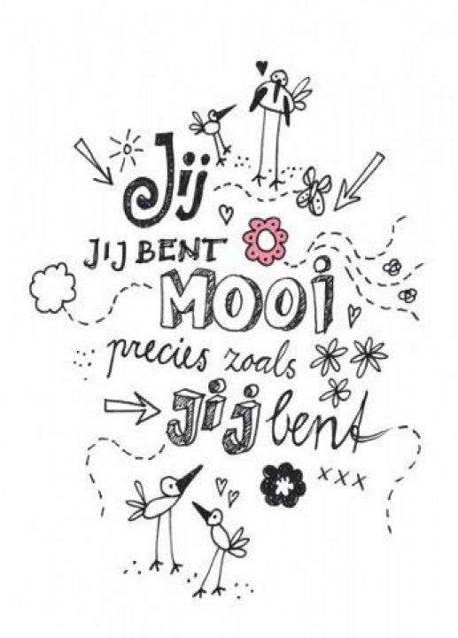 """Jij bent mooi precies zoals jij bent."" 