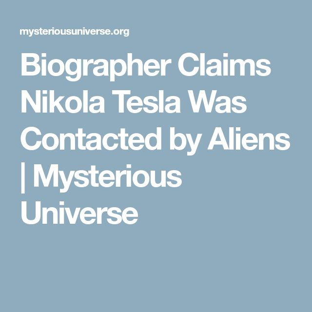 Biographer Claims Nikola Tesla Was Contacted by Aliens | Mysterious Universe