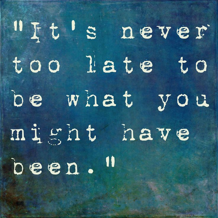 """Inspirational Quotes About Failure: """"It's Never Too Late To Be What You Might Have Been"""
