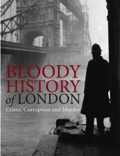 BLOODY HISTORY OF LONDON by John Wright | Amber Books Ltd, 224pp. A history of London from ancient times to the present day, looking at the murders, scandals and excesses that helped shape the city.
