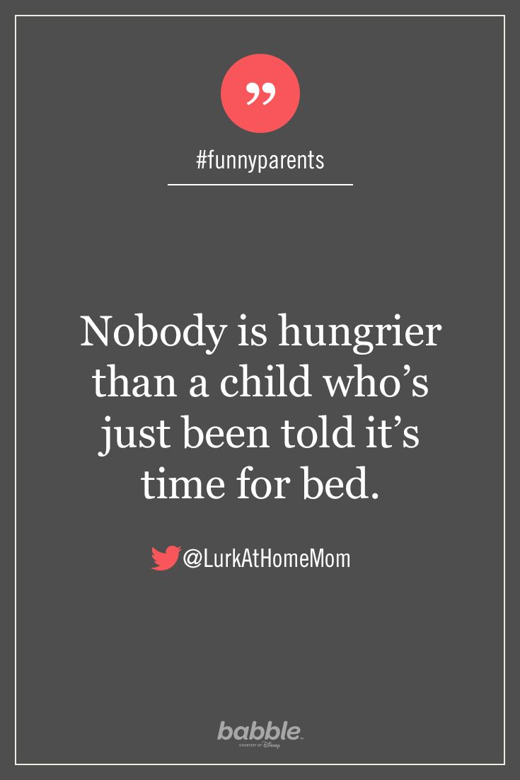 "Parenting Quote: ""Nobody is hungrier than a child who's just been told it's time for bed."" — LurkAtHomeMom #funnyparents"