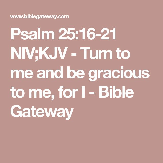 Psalm 25:16-21 NIV;KJV - Turn to me and be gracious to me, for I - Bible Gateway