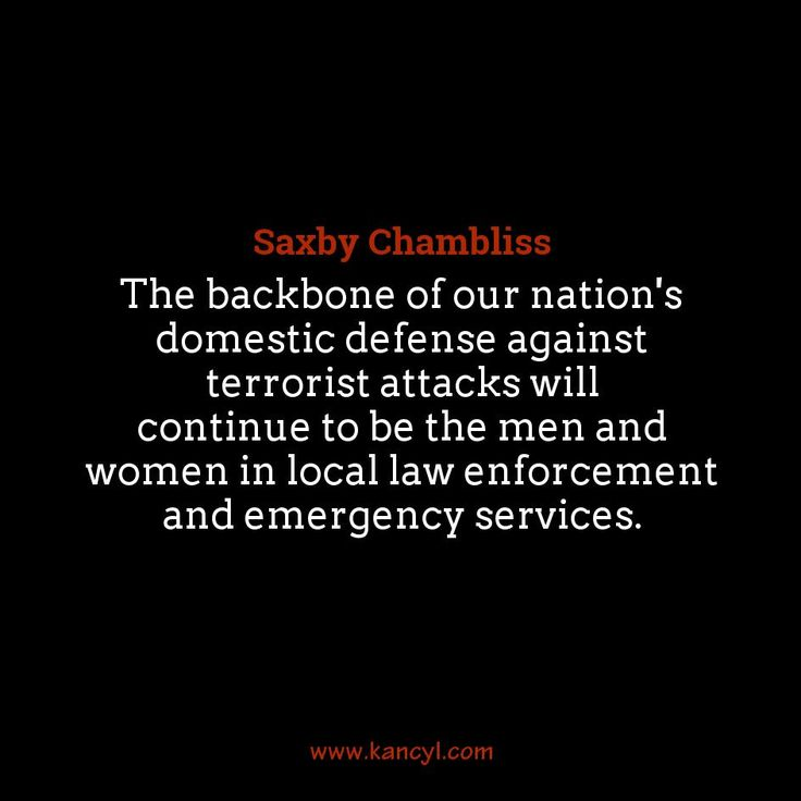 """""""The backbone of our nation's domestic defense against terrorist attacks will continue to be the men and women in local law enforcement and emergency services."""", Saxby Chambliss"""