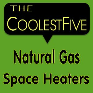 Five of the best Natural Gas Space Heaters