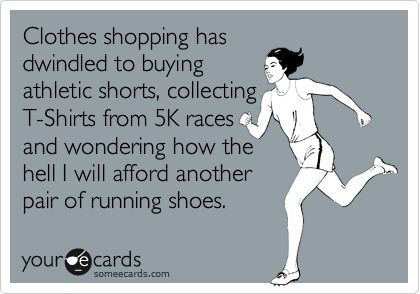 Clothes shopping has dwindled to buying athletic shorts, collecting T-Shirts from 5K races and wondering how the hell I will afford another pair of running shoes.