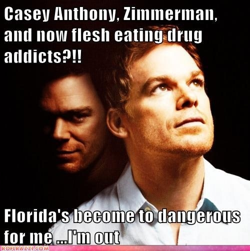 funny celebrity pictures - Casey Anthony, Zimmerman, and now flesh eating drug addicts?!!   Floridas become to dangerous for me ...Im out.