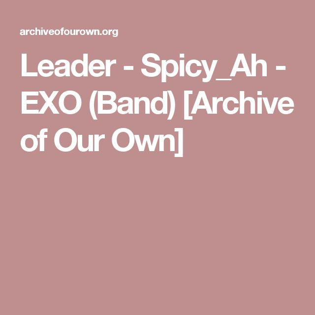 Leader - Spicy_Ah - EXO (Band) [Archive of Our Own]