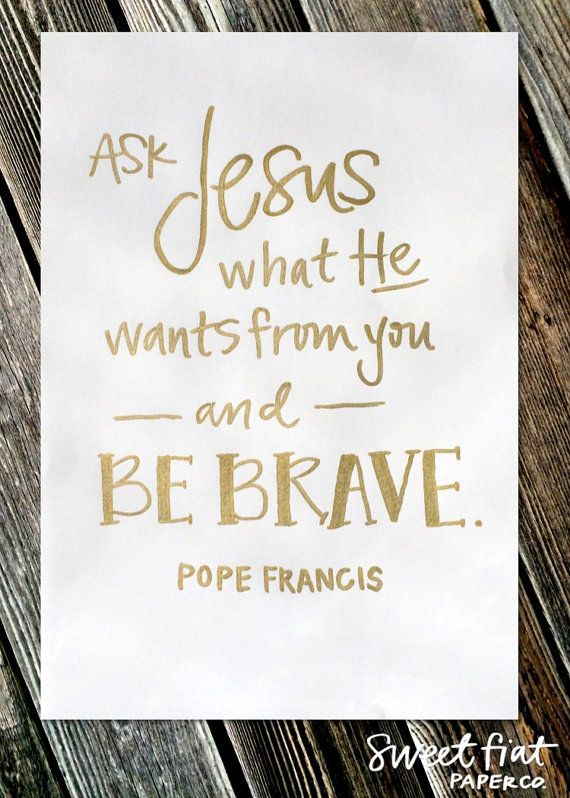 Pope Francis - Be Brave