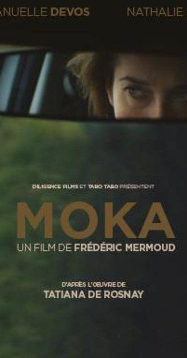 movie  Moka (2016)       Directed by Frédéric Mermoud.  With Emmanuelle Devos, Nathalie Baye, David Clavel, Diane Rouxel. A grieving woman pursues a couple who she suspects of killing her son in a hit-and-run.