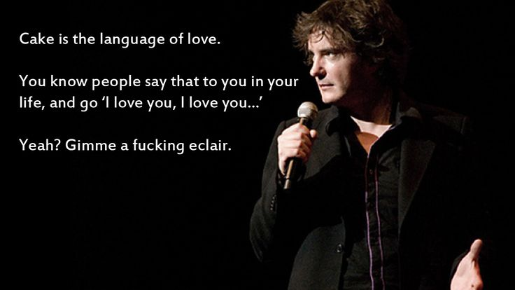 """Cake is the language of love"" - Dylan Moran"