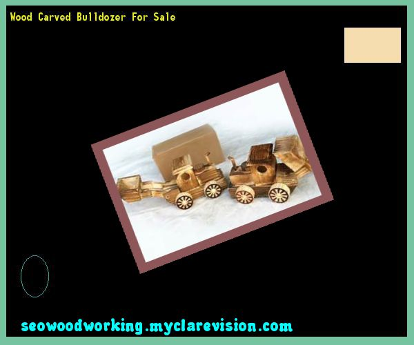Wood Carved Bulldozer For Sale 150115 - Woodworking Plans and Projects!