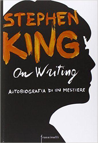 Amazon.it: On writing. Autobiografia di un mestiere - Stephen King, G. Arduino - Libri