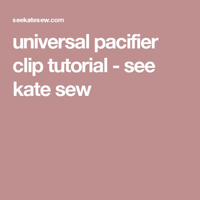 universal pacifier clip tutorial - see kate sew
