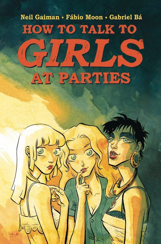 """HOW TO TALK TO GIRLS AT PARTIES"" HC, Signed by Neil Gaiman, Fabio Moon AND Gabriel Ba!"
