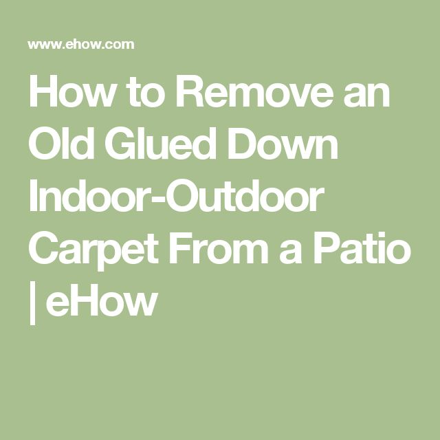 How to Remove an Old Glued Down Indoor-Outdoor Carpet From a Patio | eHow