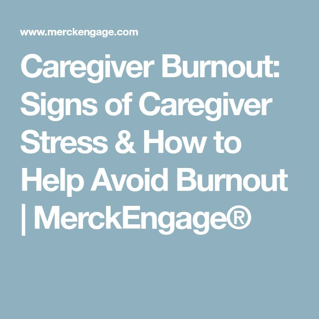 Caregiver Burnout: Signs of Caregiver Stress & How to Help Avoid Burnout | MerckEngage®