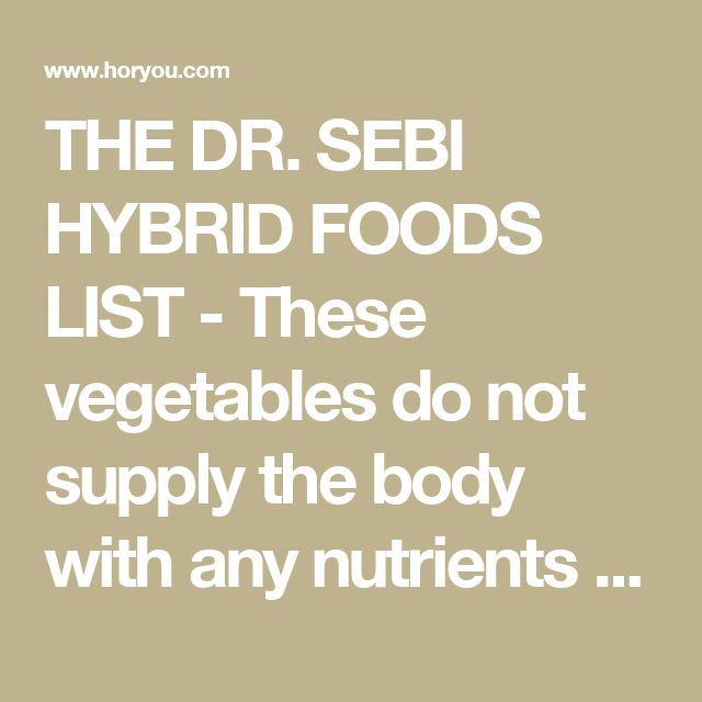 THE DR. SEBI HYBRID FOODS LIST - These vegetables do not supply the body with any nutrients + what food list is alkaline so good for you. Please share to your brothers and sisters