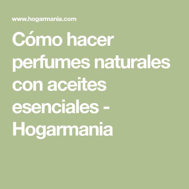 Cómo hacer perfumes naturales con aceites esenciales - Hogarmania