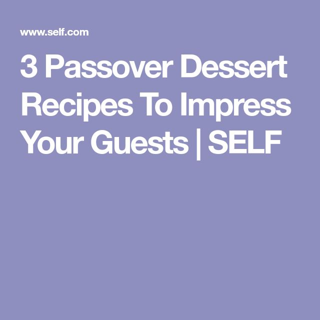 3 Passover Dessert Recipes To Impress Your Guests | SELF