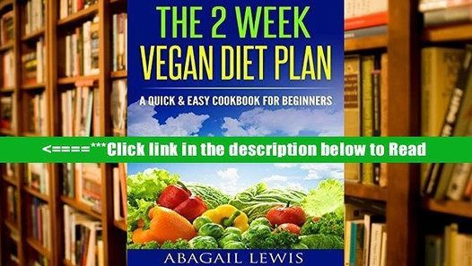 Read The 2 Week Vegan Diet Plan: A Quick   Easy cookbook for beginners PDF Popul