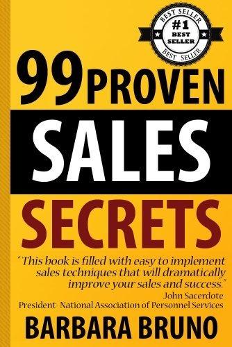 99 Proven Sales Secrets by Barbara Bruno, http://www.amazon.com/gp/product/B008TSWPWG/ref=cm_sw_r_pi_alp_zrvnqb1ZQSCMA: Sales Secret, 99 Proven, Proven Sales