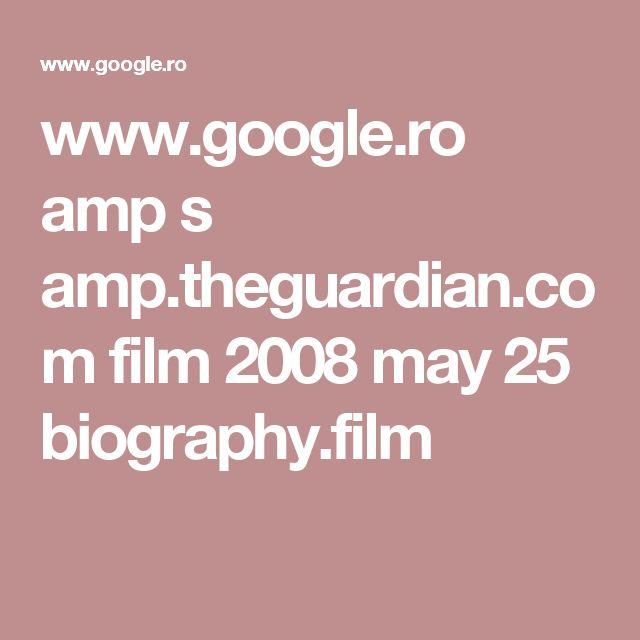 www.google.ro amp s amp.theguardian.com film 2008 may 25 biography.film