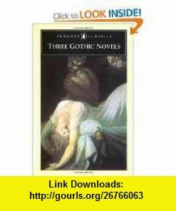 Three Gothic Novels The Castle of Otranto; Vathek; Frankenstein (9780140430363) Horace Walpole, William Beckford, Mary Shelley, Peter Fairclough, Mario Praz , ISBN-10: 0140430369  , ISBN-13: 978-0140430363 ,  , tutorials , pdf , ebook , torrent , downloads , rapidshare , filesonic , hotfile , megaupload , fileserve