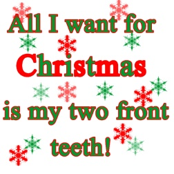 All I want for Christmas is my two front teeth,so appropriate with Abby's two front teeth gone!