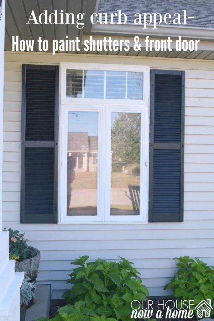 how to paint shutters and front door. The full tutorial and simple steps to update your home. Click on the link or visit- http://ourhousenowahome.com/