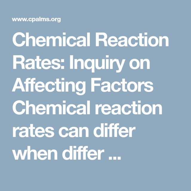 Chemical Reaction Rates: Inquiry on Affecting Factors Chemical reaction rates can differ when differ ...