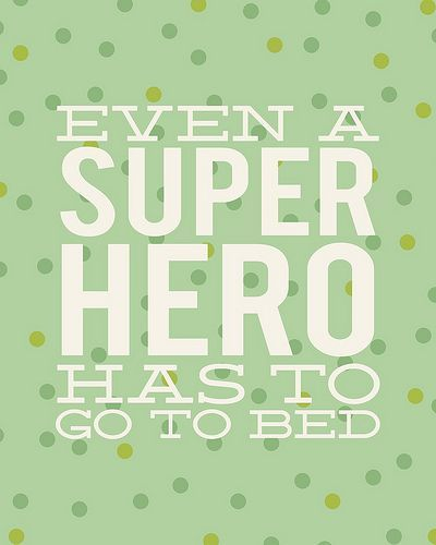 Even a superhero has to go to bed.