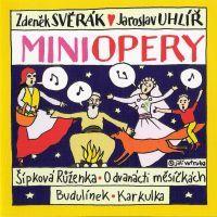 Zdeněk Svěrák, Jaroslav Uhlíř: Miniopery (Šípková Růženka, O dvanácti měsíčkách, Budulínek, Karkulka)