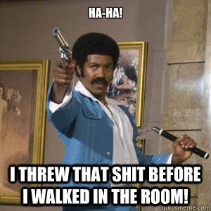Black Dynamite. One of the funniest films I've ever seen. He cut off the hand of the Fiendish Dr Wu.