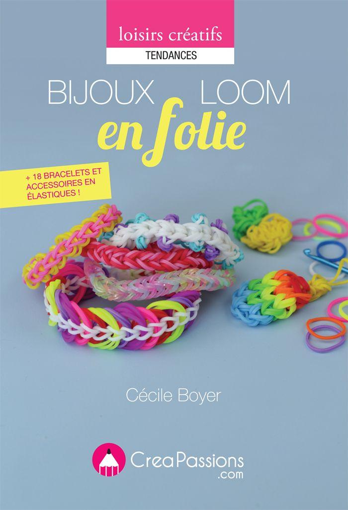 ♥ Mon nouveau livre : Bijoux Loom en folie ♥   Poulette Magique