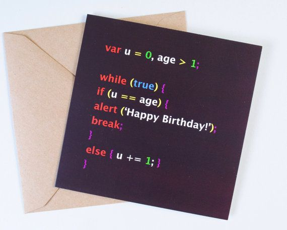 Geek birthday card, Javascript birthday card, programmer birthday card, software engineer birthday card.  For the developer or computer geek in your life, a syntax highlighted code snippet to tell someone happy birthday! • High quality card • Shipped in sturdy packaging, worldwide • The Card is 15cm x 15cm card (approx 6 x 6) with brown craft envelope, all inside a cellophane wrap.  ++++++++++++++++++++++++++++++++++++++++++++++++++++++  Sign up to my mailing list for an instant 10% off any…