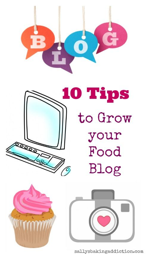 10 Tips to Help Grow your Food Blog from sallysbakingaddiction.com