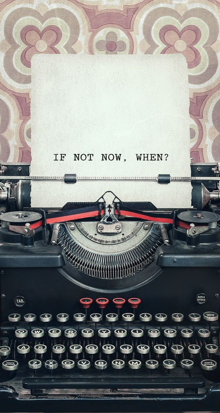 Busy Wallpaper With Quotes If Not Now When Typewriter Quote Iphone Wallpaper