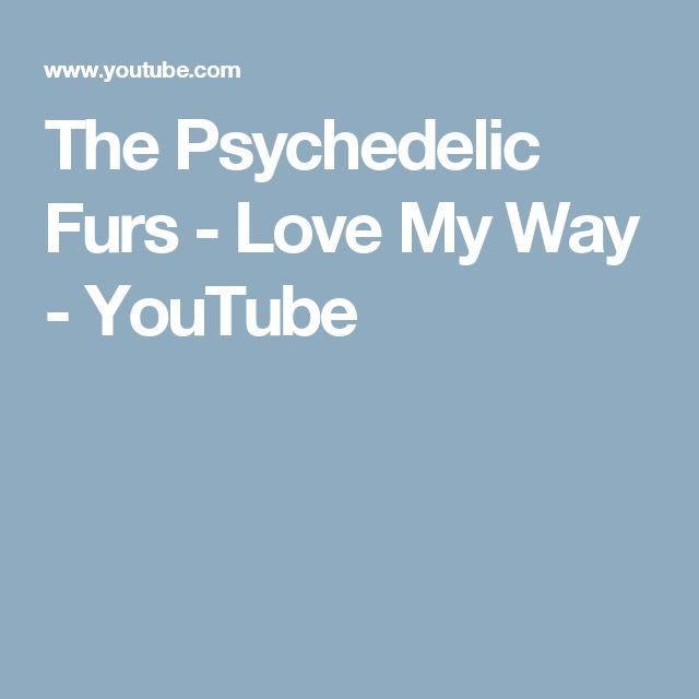 The Psychedelic Furs - Love My Way - YouTube