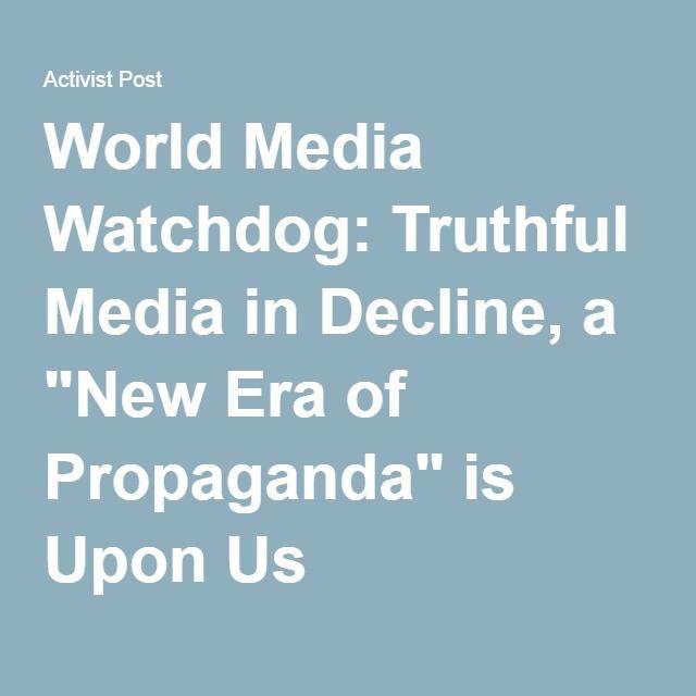 "World Media Watchdog: Truthful Media in Decline, a ""New Era of Propaganda"" is Upon Us"