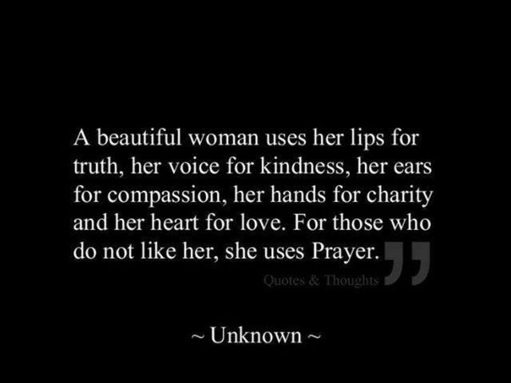 A beautiful woman uses her lips for truth, her voice for kindness, her ears for compassion, her hands for charity, and her heart for love.  For those who do not like her, she uses prayer - www.180movie.com