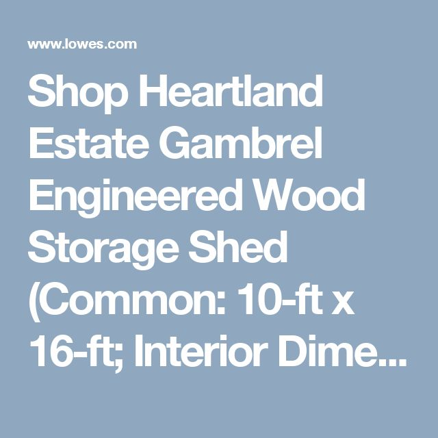 Shop Heartland Estate Gambrel Engineered Wood Storage Shed (Common: 10-ft x 16-ft; Interior Dimensions: 10-ft x 16-ft) at Lowes.com