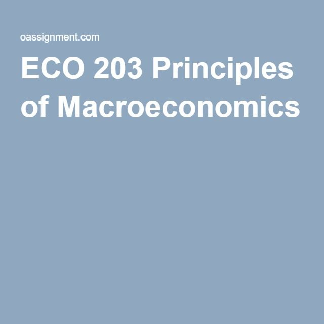 eco 203 principles of macroeconomics final paper Home shop principles of macroeconomics principles of macroeconomics eco 203 complete class eco 203 week 5 final paper expansionary economic.