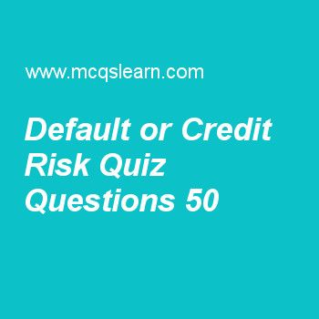 Learn quiz on default or credit risk, financial markets quiz 50 to practice. Free financial markets and institutions MCQs questions and answers to learn default or credit risk MCQs with answers. Practice MCQs to test knowledge on default or credit risk, convertible bonds, maturity impact: security value, characteristics of bonds, trading process: municipal bond worksheets.  Free default or credit risk worksheet has multiple choice quiz questions as expected rate that originates at any…