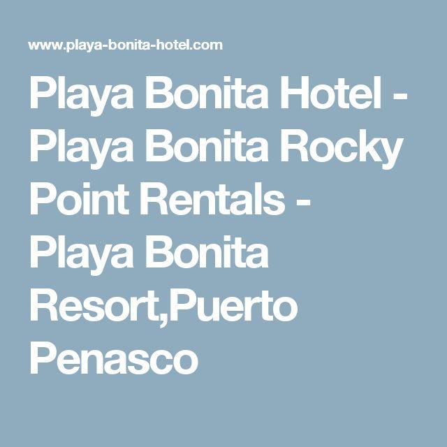 Playa Bonita Hotel - Playa Bonita Rocky Point Rentals - Playa Bonita Resort,Puerto Penasco