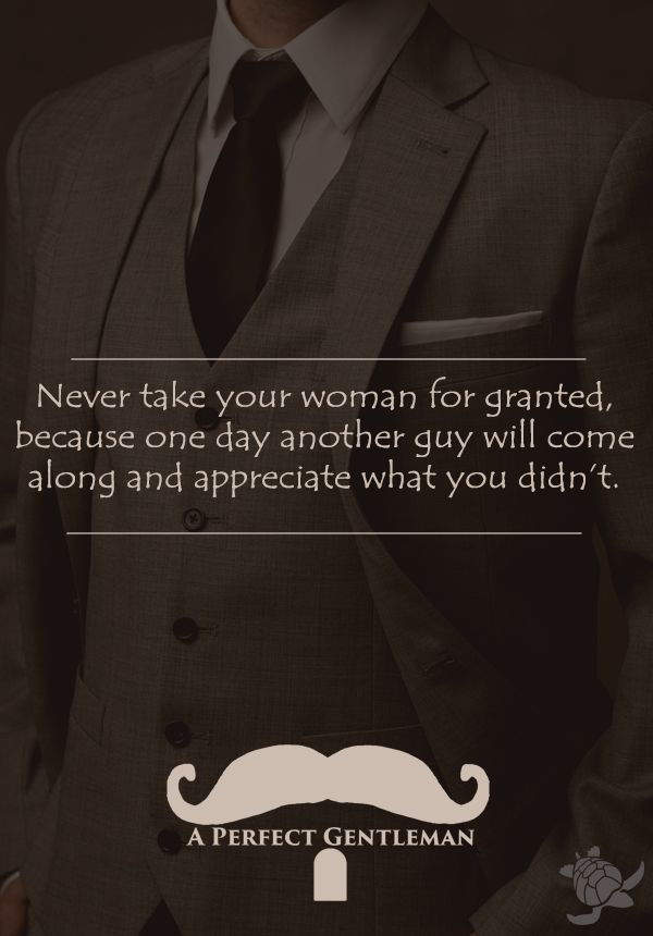 Never take your woman for granted, because one day another guy will come along and appreciate what you didn't. you can find all of the @aperfectmale #quotes here https://www.pinterest.com/aperfectmale/gentleman-quotes/