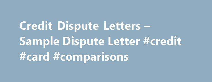 Credit Dispute Letters – Sample Dispute Letter #credit #card #comparisons http://credit.remmont.com/credit-dispute-letters-sample-dispute-letter-credit-card-comparisons/  #credit repair letters # Credit Dispute Letters If you don t agree with the information contained in their credit report, Read More...The post Credit Dispute Letters – Sample Dispute Letter #credit #card #comparisons appeared first on Credit.