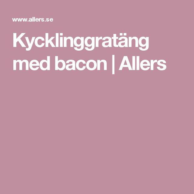 Kycklinggratäng med bacon | Allers