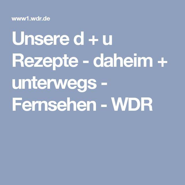 Unsere d + u Rezepte - daheim + unterwegs - Fernsehen - WDR