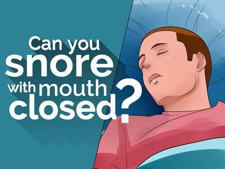 Closedmouth snoring may indicate a problem with your