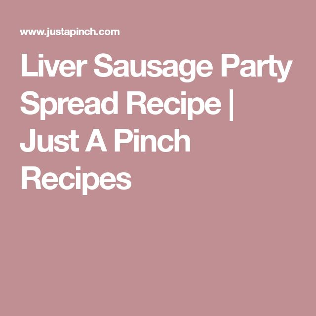 Liver Sausage Party Spread Recipe | Just A Pinch Recipes